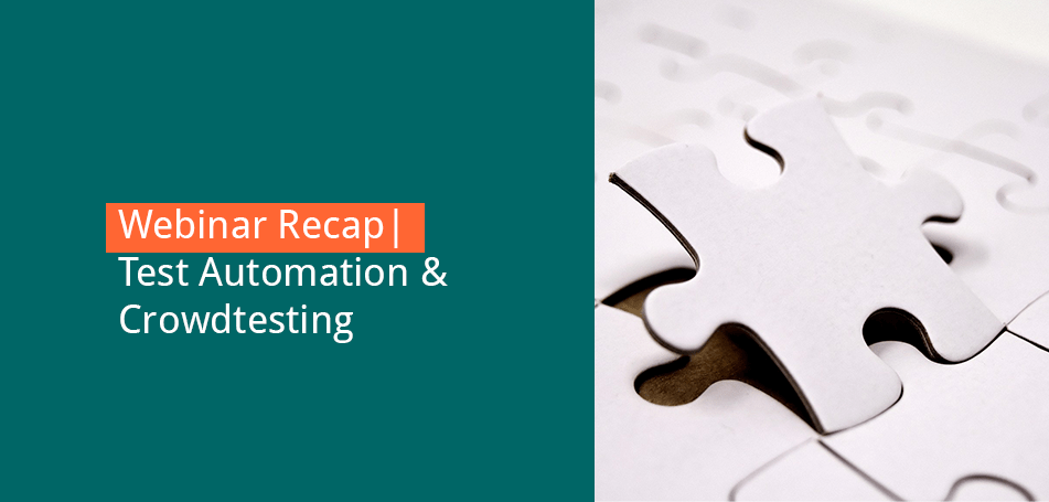 Webinar Recap | Test Automation & Crowdtesting – A Perfect Fit