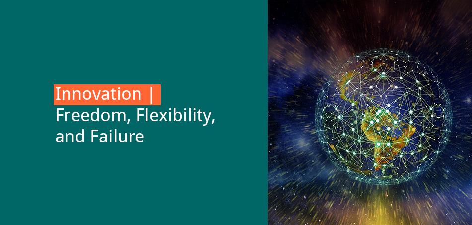 Innovation – freedom, flexibility, and failure