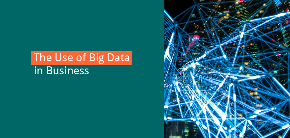 The Use of Big Data in Business